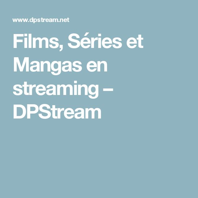 Films, Séries et Mangas en streaming – DPStream