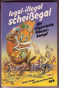 """""""Legal - illegal - scheißegal - der illustrierte Häuserkampf"""". Comics und Cartoons von Detlef Surrey, Fuchsi, Harald Juch und Peter Petri, VSA Verlag 1981. Titelillustration: Harald Juch."""