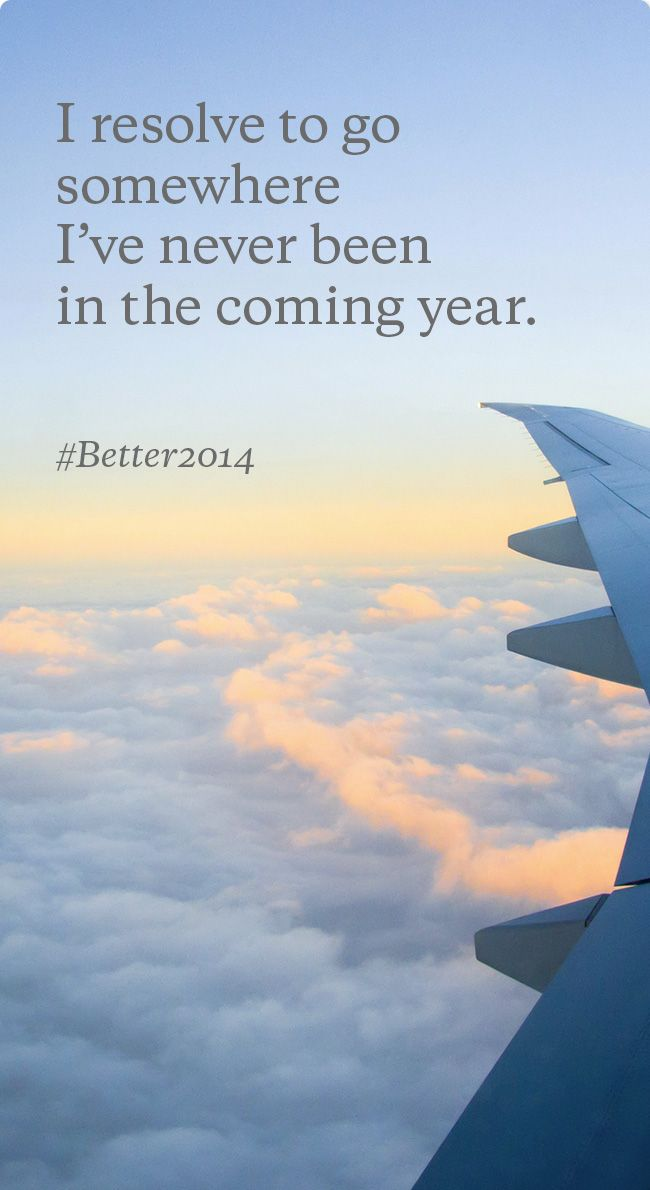 I resolve to go somewhere I have never been in the coming year