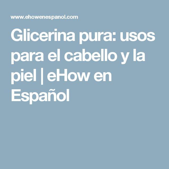 Glicerina pura: usos para el cabello y la piel | eHow en Español