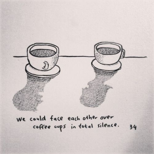 """We could face each other over coffee cups in total silence"" Haruki Murakami - Norwegian Wood"