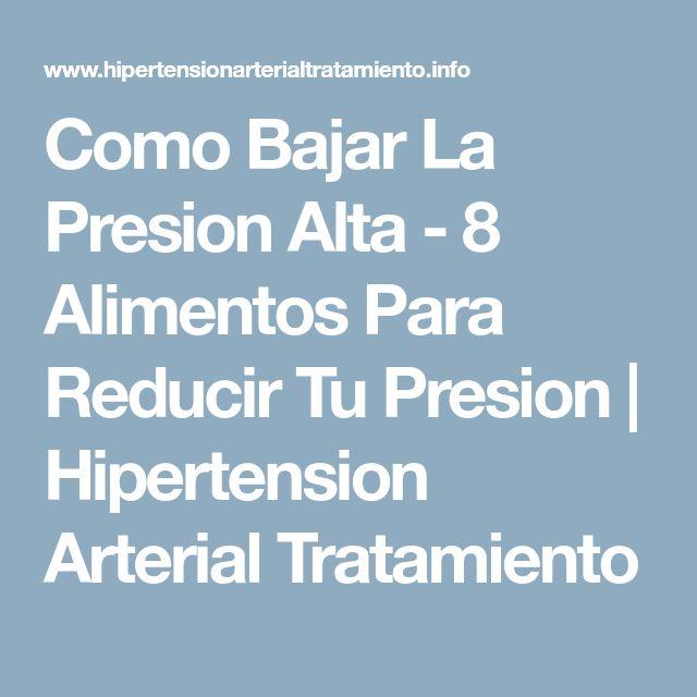 Como Bajar La Presion Alta - 8 Alimentos Para Reducir Tu Presion   Hipertension Arterial Tratamiento