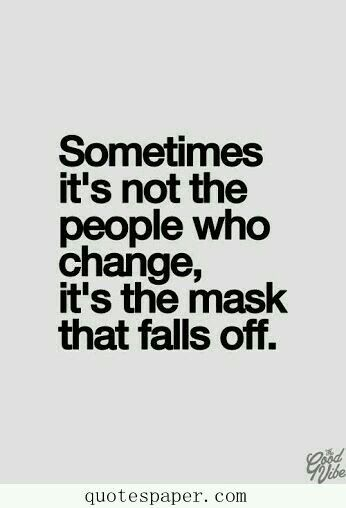 Not everyone is capable of true change.   The mask can fall off but it can also be put back on!  Beware!