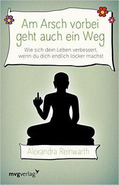 Am Arsch vorbei geht auch ein Weg: Wie sich dein Leben verbessert, wenn du dich endlich locker machst: Amazon.de: Alexandra Reinwarth: Bücher