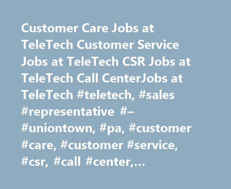 Customer Care Jobs at TeleTech Customer Service Jobs at TeleTech CSR Jobs at TeleTech Call CenterJobs at TeleTech #teletech, #sales #representative #– #uniontown, #pa, #customer #care, #customer #service, #csr, #call #center, #uniontown, #united #states http://virginia.remmont.com/customer-care-jobs-at-teletech-customer-service-jobs-at-teletech-csr-jobs-at-teletech-call-centerjobs-at-teletech-teletech-sales-representative-uniontown-pa-customer-care-custom/  # This opportunity will require…