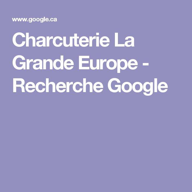 Charcuterie La Grande Europe - Recherche Google