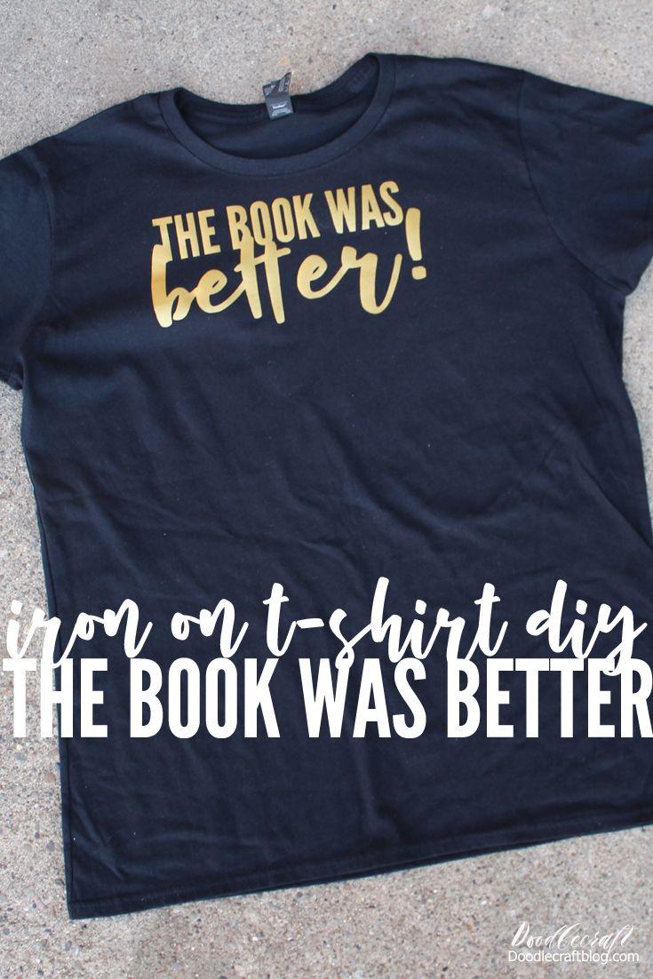 The Book Was Better Iron On Vinyl T Shirt Diy Book Worm Week Iron On Vinyl T Shirt Diy Diy Shirt