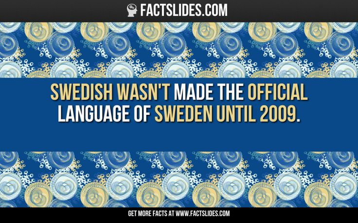 Swedish wasn't made the official language of Sweden until 2009.