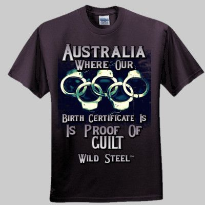 Australia where our birth certificate is proof of guilt. Available online at www.wildsteel.com.au