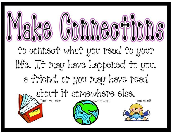 Connect to Reading Poster - Making Connections http://mrlindsaysclass.weebly.com/uploads/8/5/4/6/8546030/475838_orig.jpg