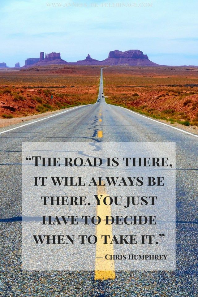 Travel Quotes by Chris Humphrey: The road is there, it will always be there. YOu just have to decide when to take it