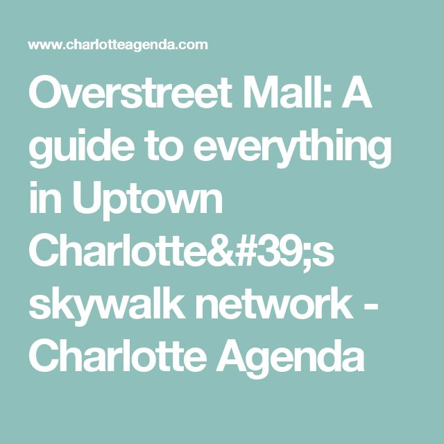 Overstreet Mall: A guide to everything in Uptown Charlotte's skywalk network - Charlotte Agenda