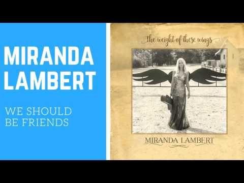 Miranda Lambert - We Should Be Friends - YouTube