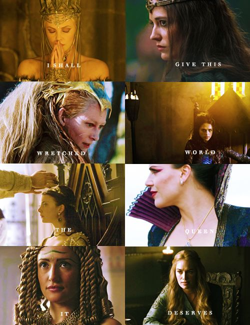 """I shall give this wretched world the queen it deserves.""  - Queen Ravenna, Morgana, The White Witch, Morgan Pendragon, Anne Boleyn, Regina/The Evil Queen, Cleopatra, Cersei Lannister - Queens raining fire and blood"