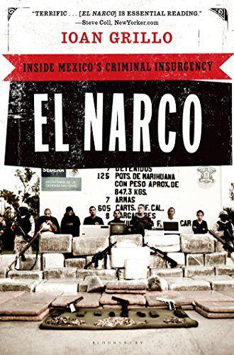 El Narco: Inside Mexico's Criminal Insurgency by Ioan Grillo