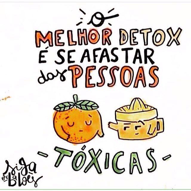 O melhor Detox da vida!  Quando nos afastamos de pessoas tóxicas nossa saúde física e mental melhoram muito!  Desejo um lindo dia, de paz e positividade para todos nós!