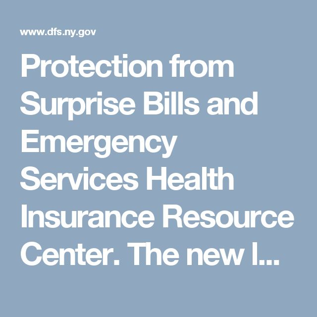 Protection from Surprise Bills and Emergency Services  Health Insurance Resource Center. The new law also protects all consumers from bills for emergency services....