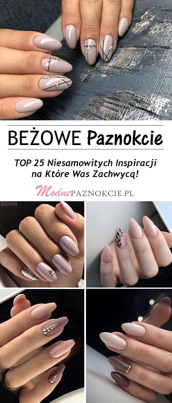 Top 25 Niesamowitych Inspiracji Na Bezowe Paznokcie Nails Beauty