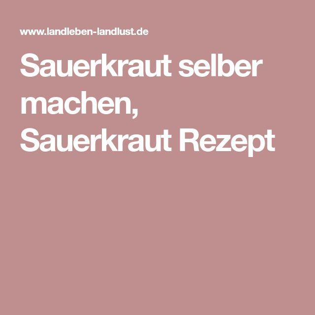 Sauerkraut selber machen, Sauerkraut Rezept