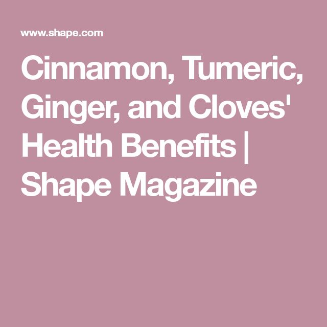 Cinnamon, Tumeric, Ginger, and Cloves' Health Benefits | Shape Magazine