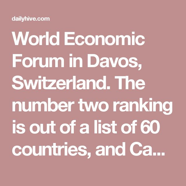 World Economic Forum in Davos, Switzerland.  The number two ranking is out of a list of 60 countries, and Canada only trails Germany.  Canada alsocame in at number onefor quality of life and number two for citizenship.