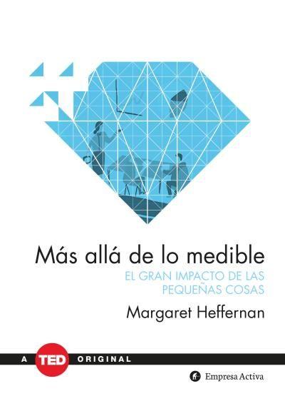Más allá de lo medible // Margaret Heffernan // Empresa Activa