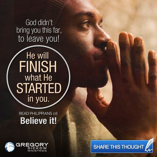 God didn't bring you this far, to leave you! He will finish what He started in you. Read Philippians 1:6. Believe it!