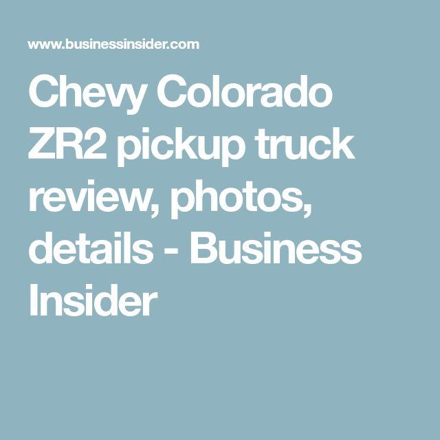 Chevy Colorado ZR2 pickup truck review, photos, details - Business Insider