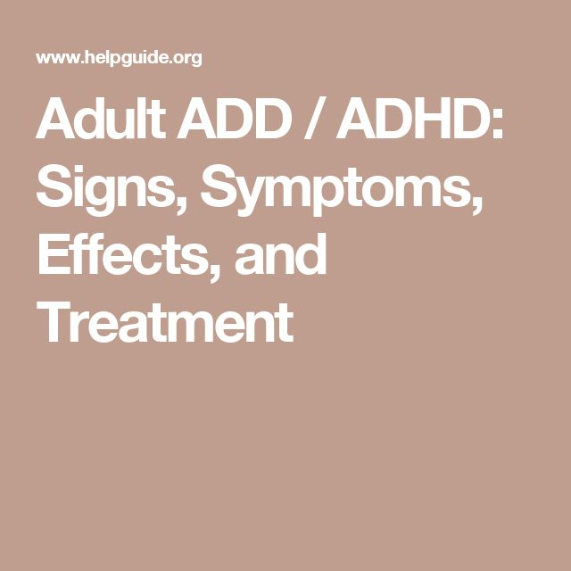 Adult ADD / ADHD: Signs, Symptoms, Effects, and Treatment