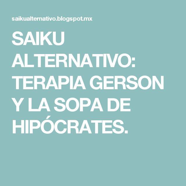 SAIKU ALTERNATIVO: TERAPIA GERSON Y LA SOPA DE HIPÓCRATES.