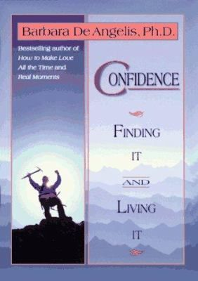 Cover image for Confidence : finding it and living it / Barbara De Angelis.