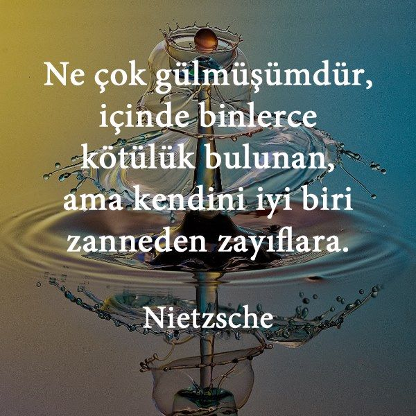 Ne çok gülmüşümdür, içinde binlerce kötülük bulunan, ama kendini iyi biri zanneden zayıflara. - Nietzsche