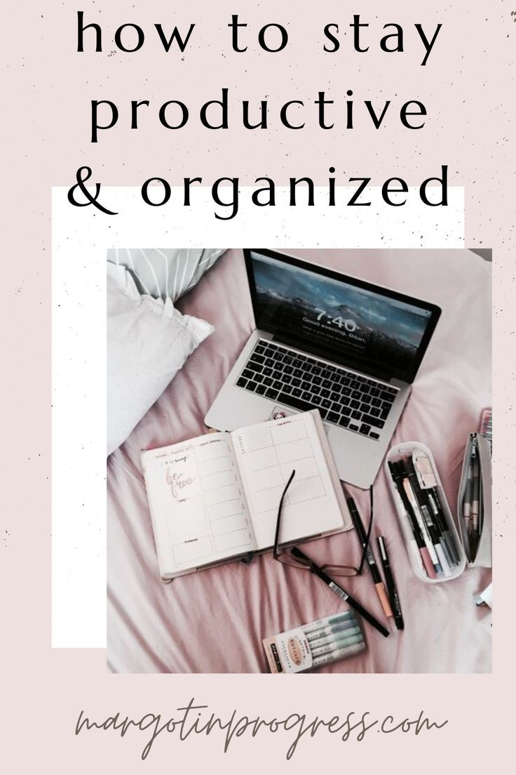How To Stay Productive Organized In 2020 Organization Productivity Time Management