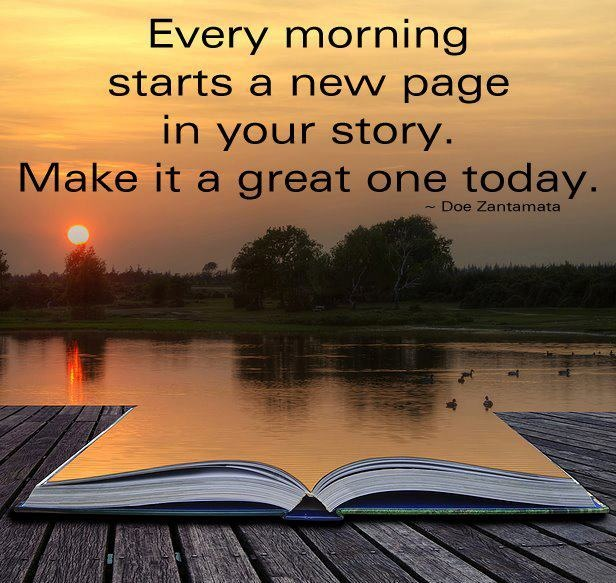 """""""Every morning starts a new page in your story. Make it a great one today."""" - Doe Zantamata #quote"""