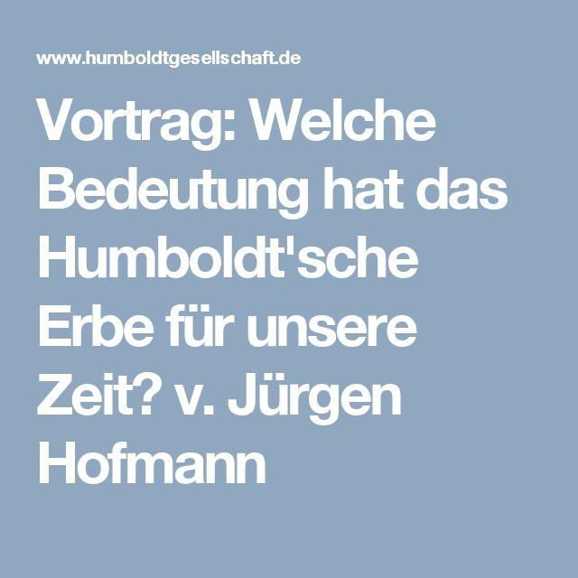 Vortrag: Welche Bedeutung hat das Humboldt'sche Erbe für unsere Zeit? v. Jürgen Hofmann