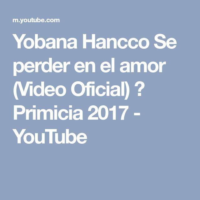 Yobana Hancco Se perder en el amor (Video Oficial) ✔ Primicia 2017 - YouTube