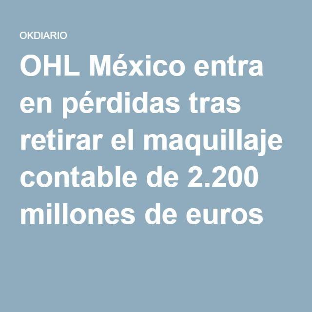 OHL México entra en pérdidas tras retirar el maquillaje contable de 2.200 millones de euros