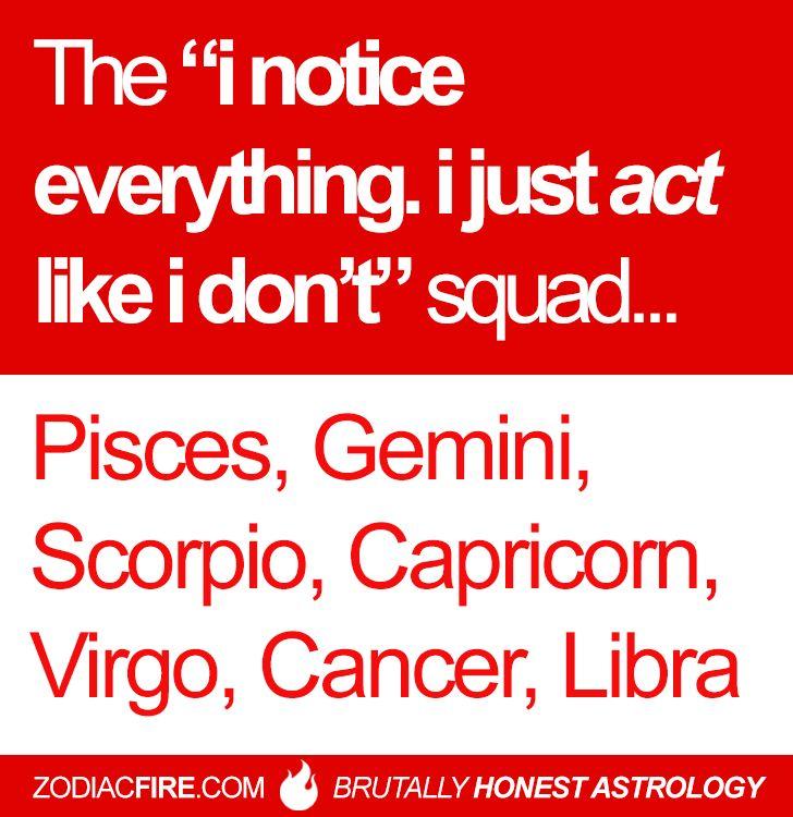 "The ""i notice everything. i just act like i don't""… ★ // Pisces // Gemini // Scorpio // Capricorn // Virgo // Cancer Zodiac Sign ♋// Libra //"