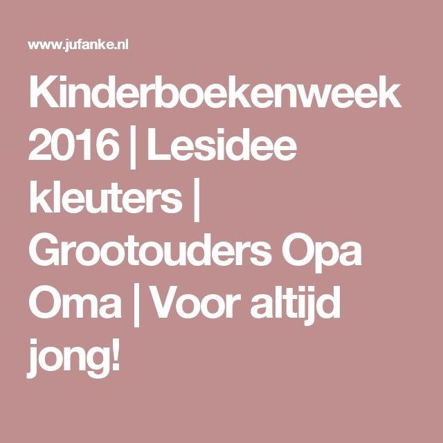 Kinderboekenweek 2016 | Lesidee kleuters | Grootouders Opa Oma | Voor altijd…