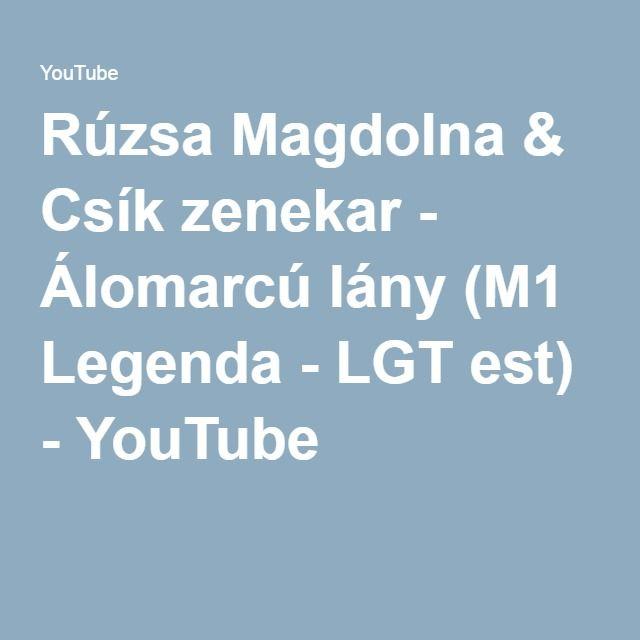 Rúzsa Magdolna & Csík zenekar - Álomarcú lány (M1 Legenda - LGT est) - YouTube