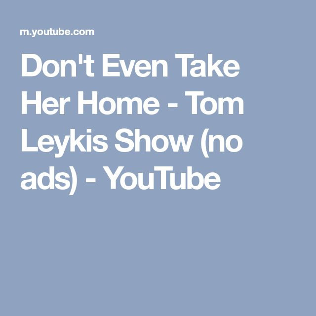 Don't Even Take Her Home - Tom Leykis Show (no ads) - YouTube