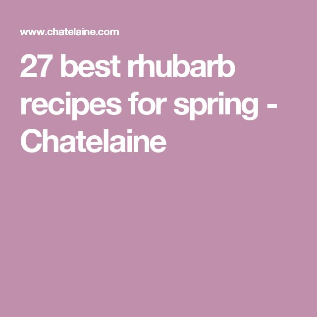 27 best rhubarb recipes for spring - Chatelaine