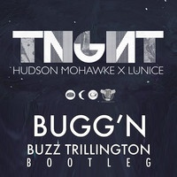 $$$ SHIT BE TRILL #WHATDIRT $$$ Bugg'n (Buzz Trillington bootleg) - TNGHT **FREE DL** by Buzz Trillington on SoundCloud