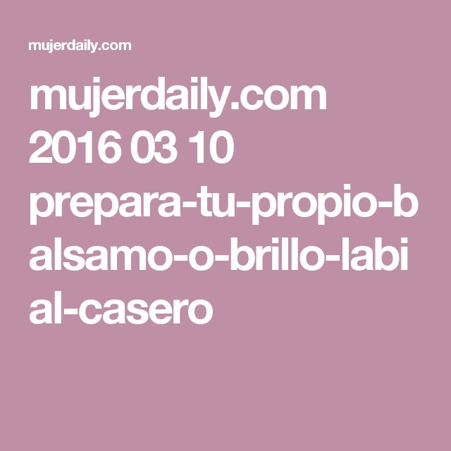 mujerdaily.com 2016 03 10 prepara-tu-propio-balsamo-o-brillo-labial-casero