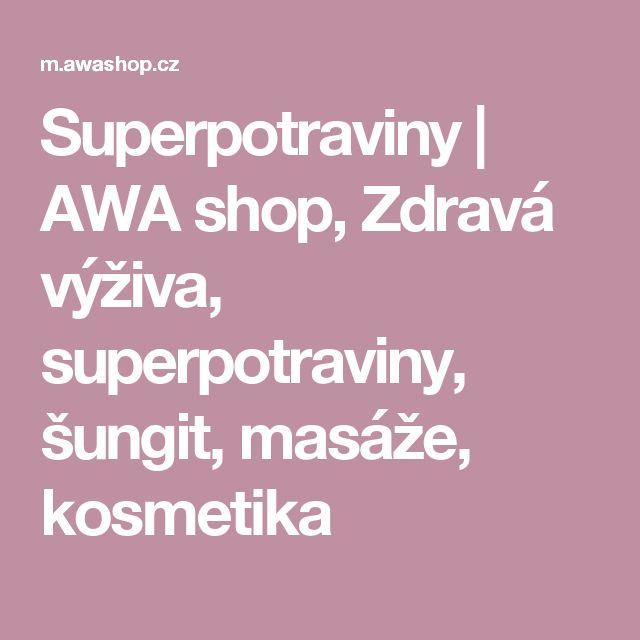 Superpotraviny   AWA shop, Zdravá výživa, superpotraviny, šungit, masáže, kosmetika