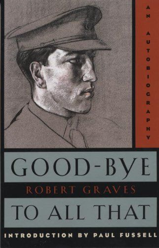 world war one in robert graves book good bye to all that Lectures on the great war differences between fact and fiction in robert graves' literary masterpiece good-bye to how world war one was represented in the.