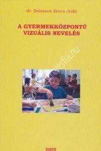 dr Balázsné Szűcs Judit: A gyermekközpontú vizuális nevelés