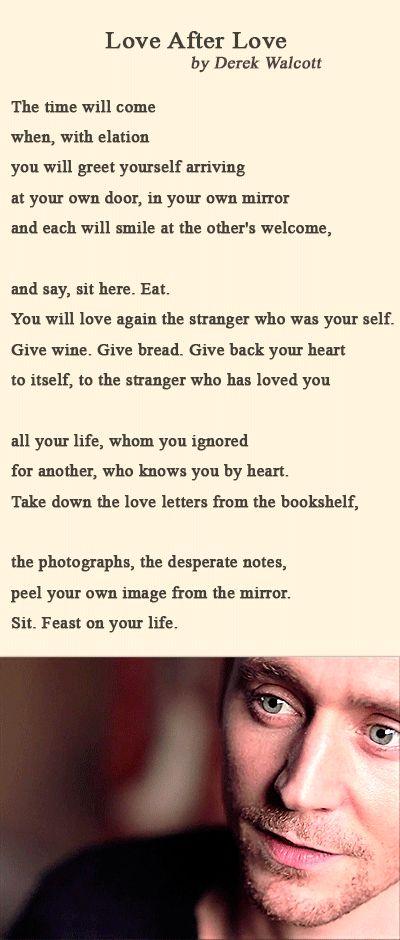 Tom Hiddleston's Voice. Tom Hiddleston reads Derek Walcott's Love After Love. Link: https://www.youtube.com/watch?feature=player_detailpage&v=fHQm0jQ3Bmk