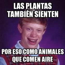 Meme Bad Luck Brian - Las plantas también sienten por eso como animales que comen aire - 27770762