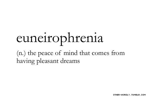 Euneurophrenia the peace of mind that comes from having pleasant dreams